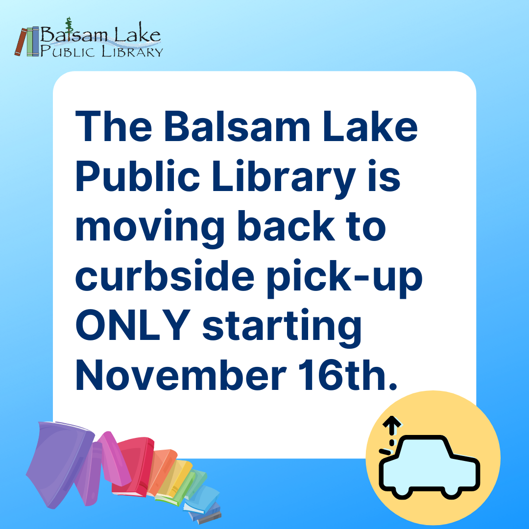 The Balsam Lake Public Library is moving back to curbside pick-up ONLY starting November 16th.