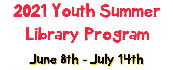 2021 Youth Summer Library Program June 8th - July 14th